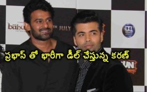 Karan is heavily dealing with Prabhas